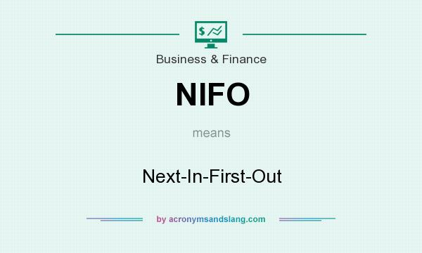 What does NIFO mean? It stands for Next-In-First-Out