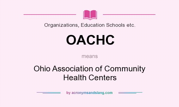 What does OACHC mean? It stands for Ohio Association of Community Health Centers
