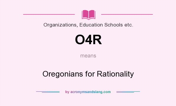 What does O4R mean? It stands for Oregonians for Rationality