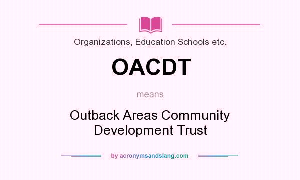 What does OACDT mean? It stands for Outback Areas Community Development Trust