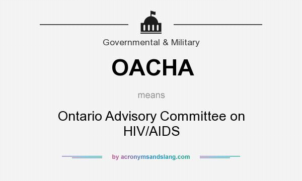What does OACHA mean? It stands for Ontario Advisory Committee on HIV/AIDS