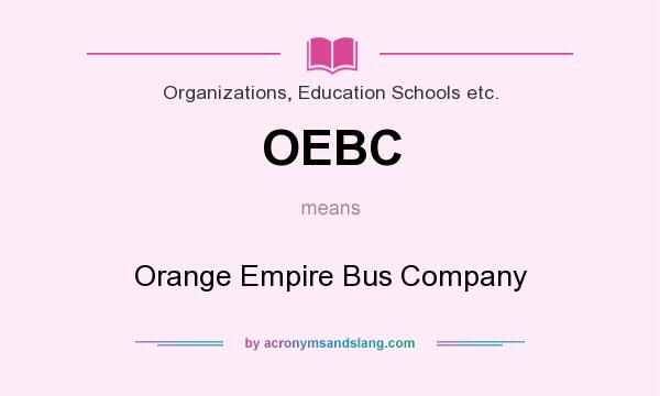 What does OEBC mean? It stands for Orange Empire Bus Company