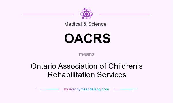 What does OACRS mean? It stands for Ontario Association of Children's Rehabilitation Services