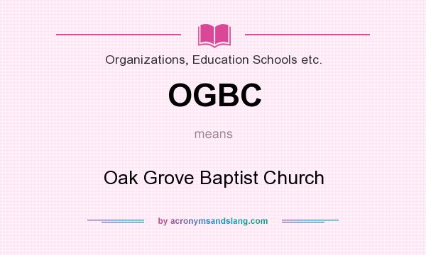 What does OGBC mean? It stands for Oak Grove Baptist Church