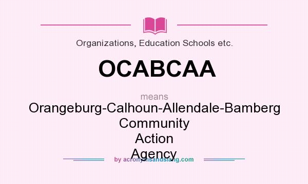 What does OCABCAA mean? It stands for Orangeburg-Calhoun-Allendale-Bamberg Community Action Agency