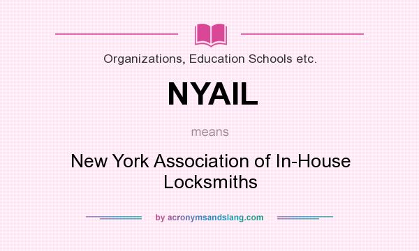 What does NYAIL mean? It stands for New York Association of In-House Locksmiths