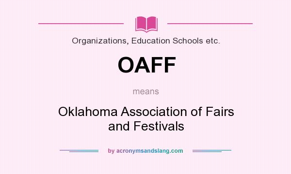 What does OAFF mean? It stands for Oklahoma Association of Fairs and Festivals