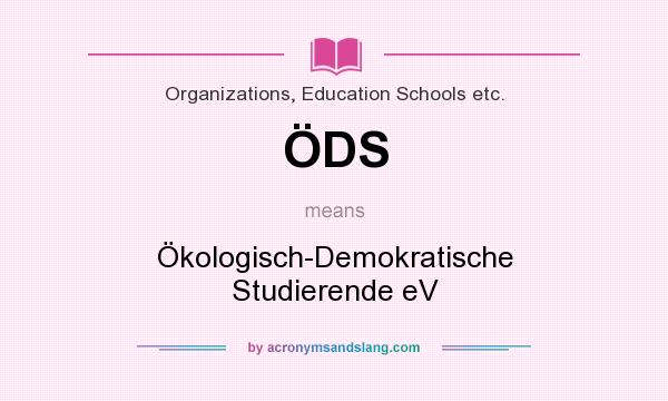 What does ÖDS mean? It stands for Ökologisch-Demokratische Studierende eV