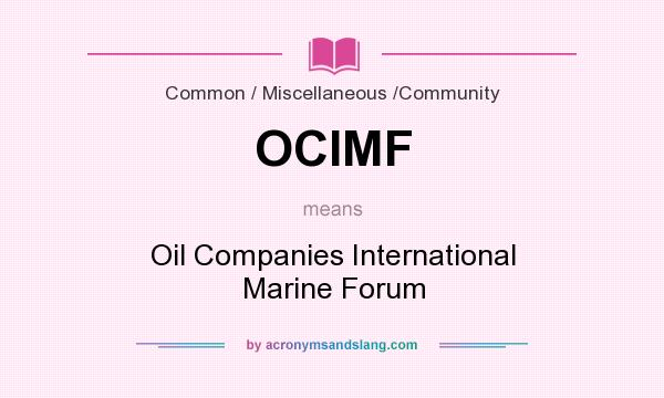 What does OCIMF mean? It stands for Oil Companies International Marine Forum