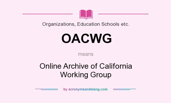 What does OACWG mean? It stands for Online Archive of California Working Group