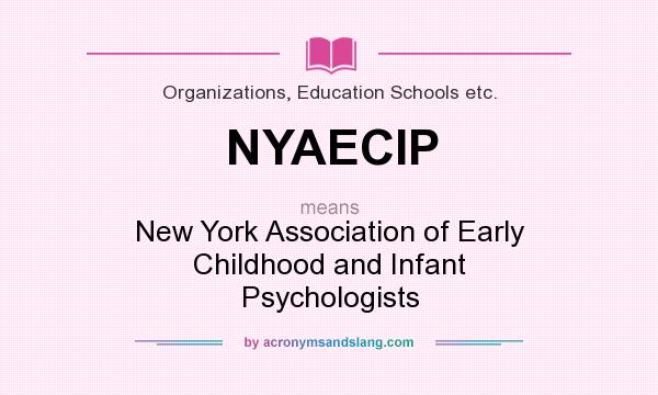 What does NYAECIP mean? It stands for New York Association of Early Childhood and Infant Psychologists