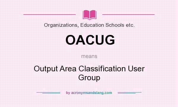 What does OACUG mean? It stands for Output Area Classification User Group