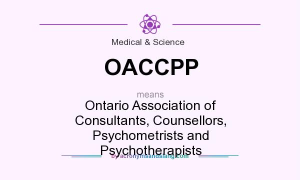 What does OACCPP mean? It stands for Ontario Association of Consultants, Counsellors, Psychometrists and Psychotherapists