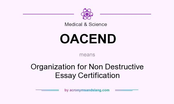 What does OACEND mean? It stands for Organization for Non Destructive Essay Certification