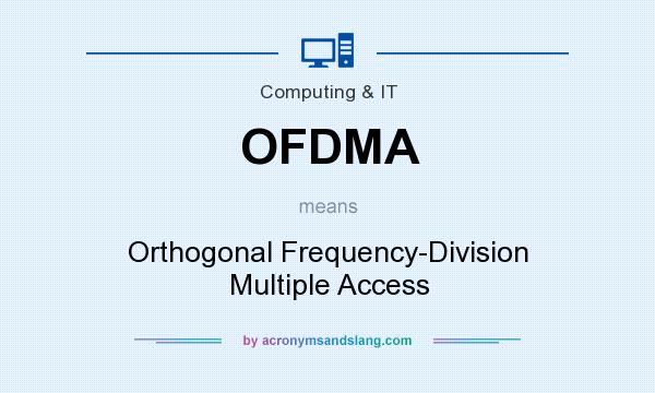 What does OFDMA mean? It stands for Orthogonal Frequency-Division Multiple Access