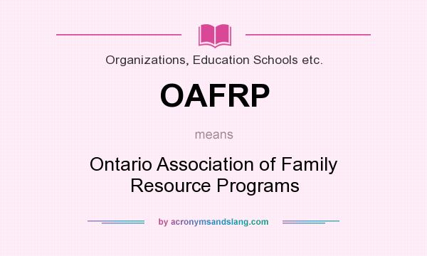 What does OAFRP mean? It stands for Ontario Association of Family Resource Programs