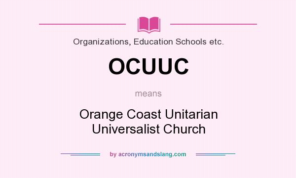 What does OCUUC mean? It stands for Orange Coast Unitarian Universalist Church