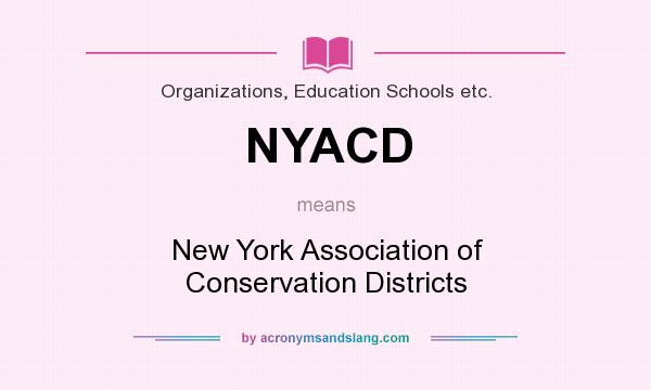 What does NYACD mean? It stands for New York Association of Conservation Districts