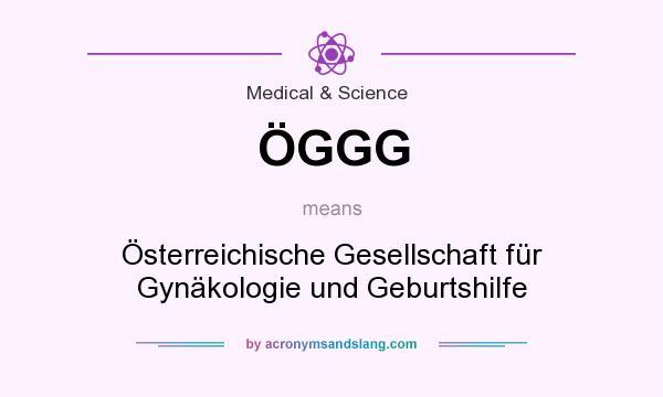 What does ÖGGG mean? It stands for Österreichische Gesellschaft für Gynäkologie und Geburtshilfe