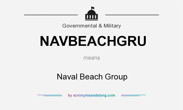 What does NAVBEACHGRU mean? It stands for Naval Beach Group
