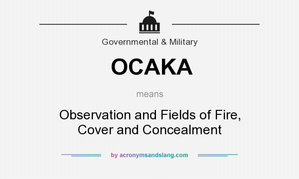 What does OCAKA mean? It stands for Observation and Fields of Fire, Cover and Concealment