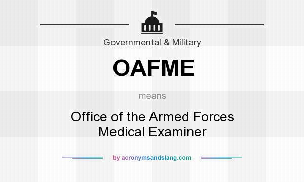 What does OAFME mean? It stands for Office of the Armed Forces Medical Examiner