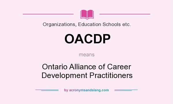 What does OACDP mean? It stands for Ontario Alliance of Career Development Practitioners