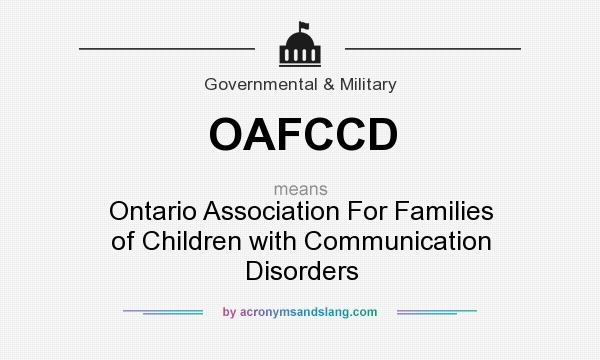 What does OAFCCD mean? It stands for Ontario Association For Families of Children with Communication Disorders