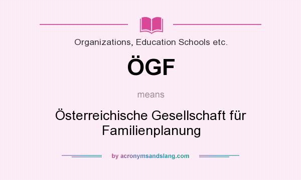 What does ÖGF mean? It stands for Österreichische Gesellschaft für Familienplanung