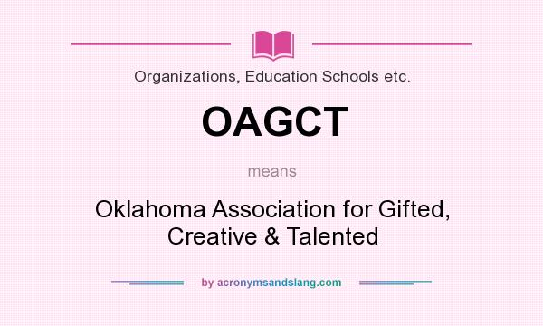 What does OAGCT mean? It stands for Oklahoma Association for Gifted, Creative & Talented