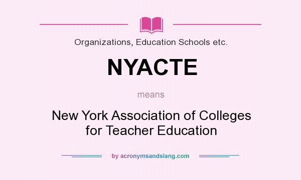 What does NYACTE mean? It stands for New York Association of Colleges for Teacher Education