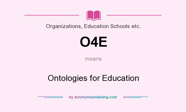 What does O4E mean? It stands for Ontologies for Education
