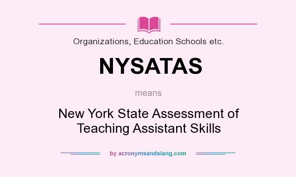 What does NYSATAS mean? It stands for New York State Assessment of Teaching Assistant Skills