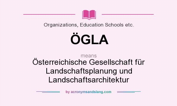 What does ÖGLA mean? It stands for Österreichische Gesellschaft für Landschaftsplanung und Landschaftsarchitektur