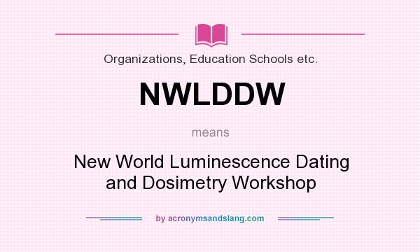 What does NWLDDW mean? It stands for New World Luminescence Dating and Dosimetry Workshop