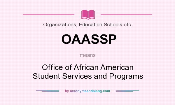 What does OAASSP mean? It stands for Office of African American Student Services and Programs