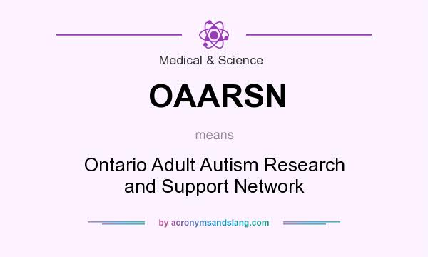 What does OAARSN mean? It stands for Ontario Adult Autism Research and Support Network