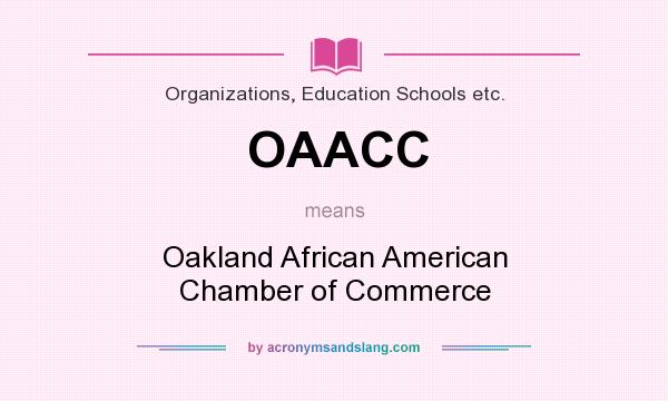 What does OAACC mean? It stands for Oakland African American Chamber of Commerce
