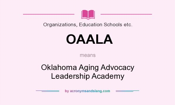 What does OAALA mean? It stands for Oklahoma Aging Advocacy Leadership Academy