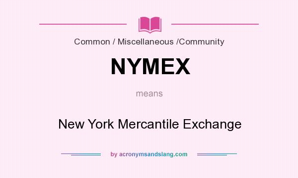 What does NYMEX mean? It stands for New York Mercantile Exchange