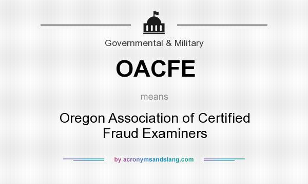 What does OACFE mean? It stands for Oregon Association of Certified Fraud Examiners