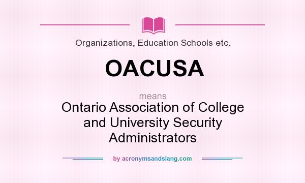 What does OACUSA mean? It stands for Ontario Association of College and University Security Administrators