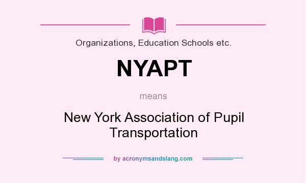 What does NYAPT mean? It stands for New York Association of Pupil Transportation