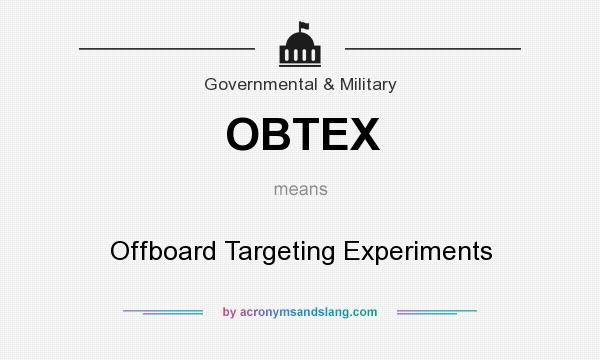 What does OBTEX mean? It stands for Offboard Targeting Experiments