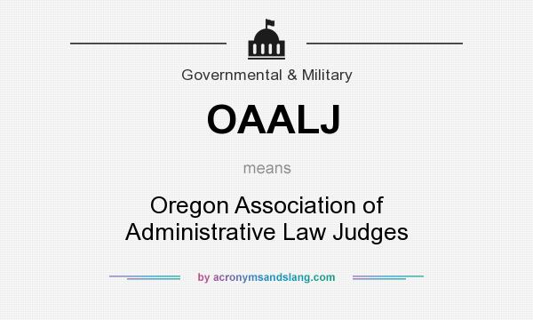 What does OAALJ mean? It stands for Oregon Association of Administrative Law Judges