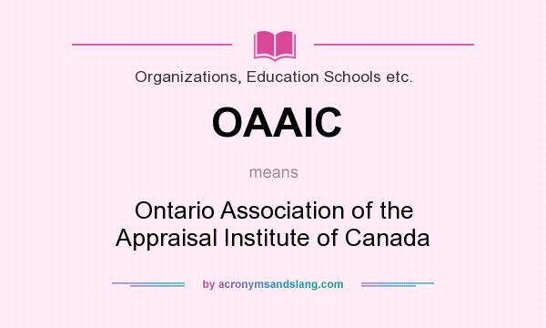 What does OAAIC mean? It stands for Ontario Association of the Appraisal Institute of Canada