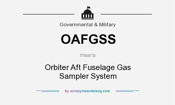 What does OAFGSS mean? It stands for Orbiter Aft Fuselage Gas Sampler System