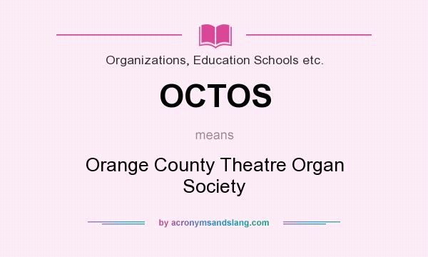 What does OCTOS mean? It stands for Orange County Theatre Organ Society