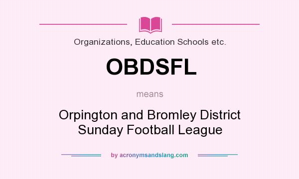 What does OBDSFL mean? It stands for Orpington and Bromley District Sunday Football League