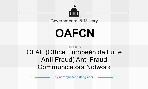 What does OAFCN mean? It stands for OLAF (Office Europeén de Lutte Anti-Fraud) Anti-Fraud Communicators Network